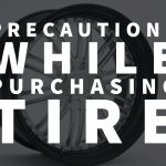 Precautions While Purchasing A Tire